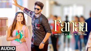 New Punjabi Songs 2021 | Fanaa (AUDIO) Shivjot Ft Sana Khan | Gurlez Akhtar | Latest Punjabi Songs