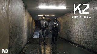 P110 - K2 - Madness Remix [Music Video]