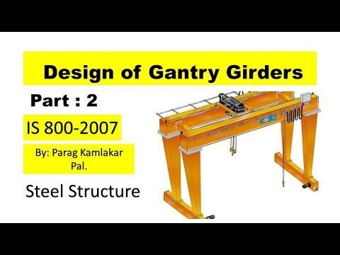 Design of Gantry Girders (Part no 2) Steel Structure IS 800-2007 By Parag Pal