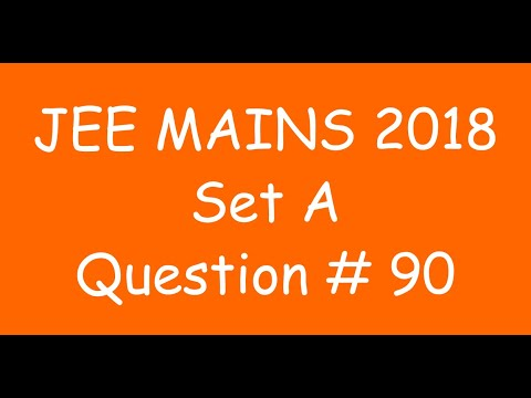 2018 JEE Mains - Solution of Question no. 90 ( MATHS, SET A)