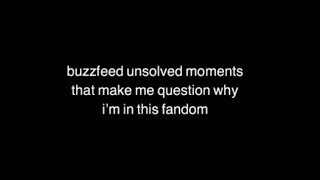 buzzfeed unsolved moments that make me question why i'm in this fandom