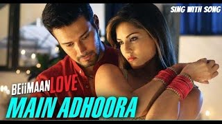 Main Adhoora Lyrics With Full Song - Beiimaan Love - Sunny Leone - Bollywood Song 2016