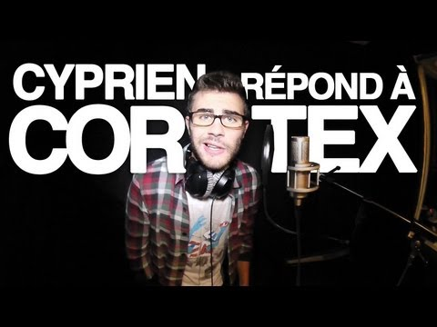 Cyprien répond à Cortex