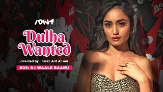 iDIVA - Dulha Wanted Ep 5 | DJ Waale Baabu | Web Series Ft. Tridha Choudhary