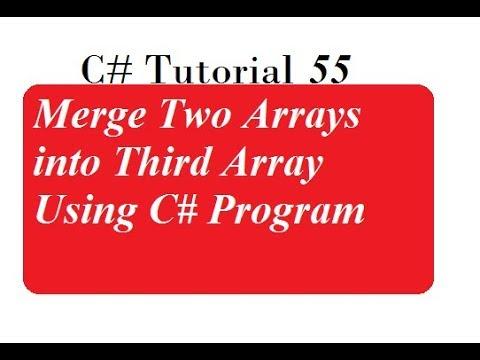 C# Programming - 33 | Merge Two Arrays into Third Array Using C# Program