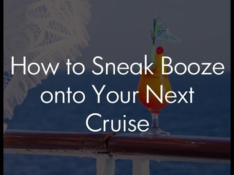 How to Sneak Alcohol On A Cruise 2017