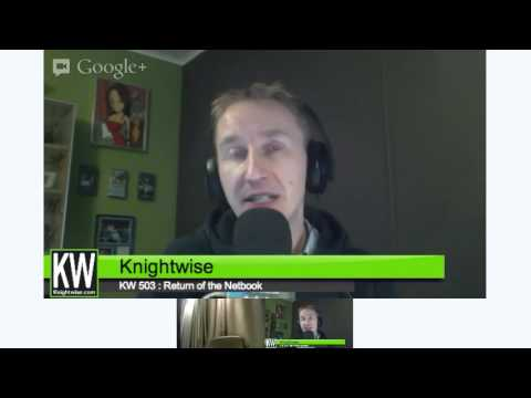 KW503 : The Return of the Netbook. (Podcast episode available on www.knightwise.com)