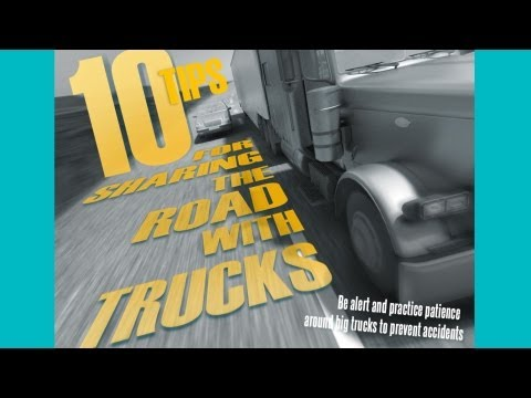 Semi Truck Accidents - 10 Tips For Sharing The Road With Truck Drivers