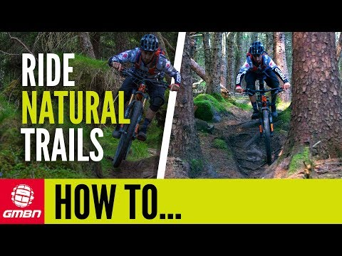 How To Ride Natural Mountain Bike Trails | MTB Skills