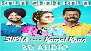 'SUPNA' | Kamal Khan | Kala shah Kala All Song  [ 8d audio 2019]