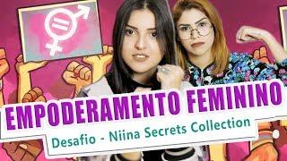 EMPODERAMENTO FEMININO- DESAFIO NIINASECRETS COLLECTION