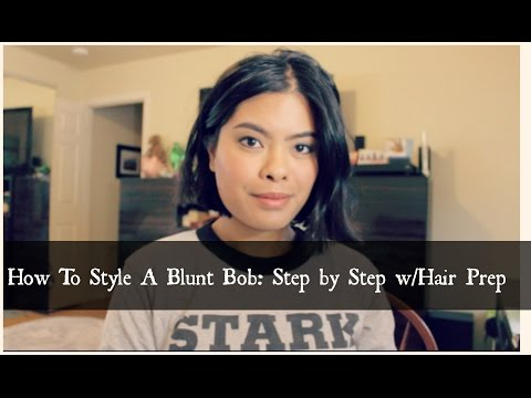 How to Style a Blunt Bob: Step By Step w/Hair Prep