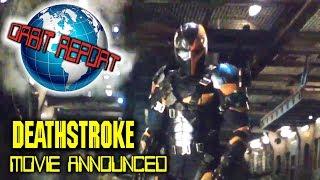 Deathstroke Movie Announced - Orbit Report