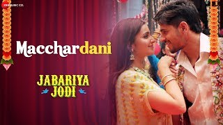 Macchardani | Jabariya Jodi | Sidharth Malhotra & Parineeti Chopra | Vishal Mishra & Jyotica Tangri