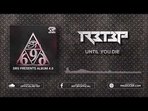 R3T3P - Until You Die