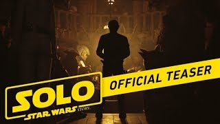 Solo: A Star Wars Story Official Teaser