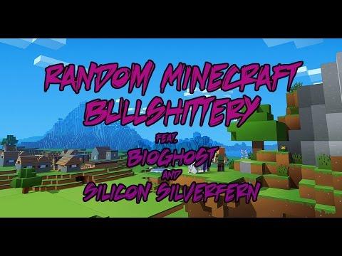 RANDOM BULLSHITTERY | MineCraft (feat. bioghost & Silicon Silverfern)