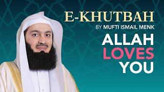 Allah Loves You! - eKhutbah - Mufti Menk