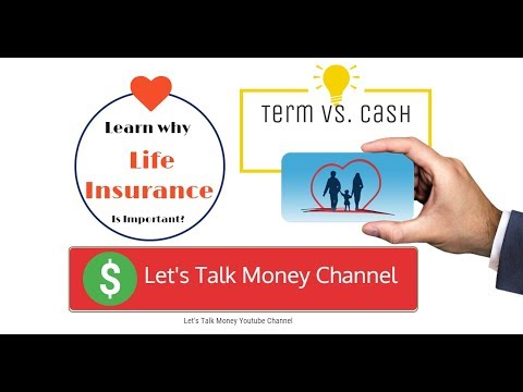 Term Life Insurance and Cash Value Life Insurance. What Life Insurance should I buy?