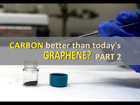 CARBON better than today's Graphene? PART 2