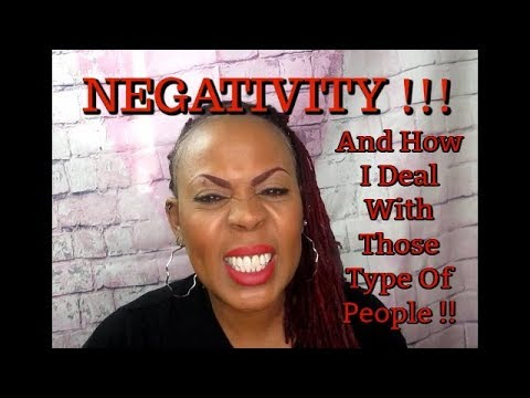 NEGATIVITY!!   And How I Deal With