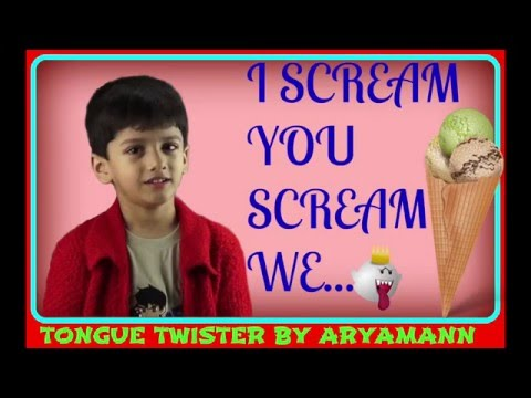 TONGUE TWISTER: I SCREAM YOU SCREAM WE ALL SCREAM BY ARYAMANN