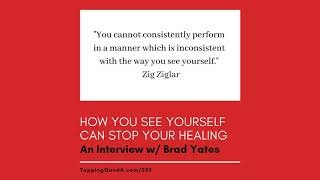 How You See Yourself Can Stop Your Healing W/ Brad Yates (pod #353)