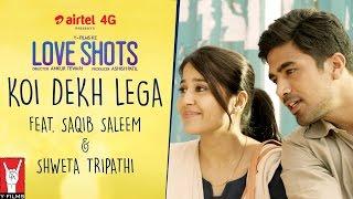 Love Shots - Full Film #2: Koi Dekh Lega feat. Saqib Saleem | Shweta Tripathi