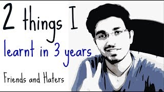 2 things I learnt in 3 years of College | Friends and Haters