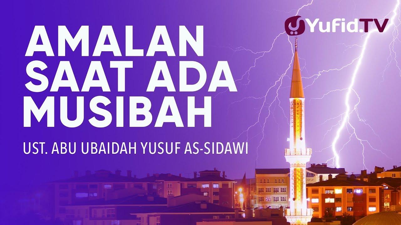 Khutbah Jumat 2018 : Amalan Saat Ada Musibah  – Ustadz Abu Ubaidah Yusuf As-Sidawi