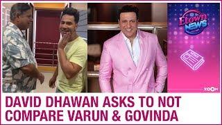 David Dhawan DENIES any similarities between Govinda and Varun Dhawan | Bollywood News