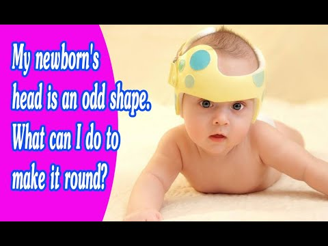 My newborn's head is an odd shape.  What can I do to make it round? - Newborn care