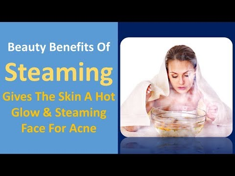 Beauty Benefits of Steaming | Gives The Skin a hot Glow & Steaming Face for Acne