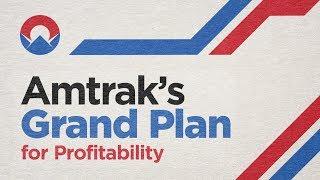 Amtrak's Grand Plan for Profitability