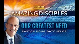 Our Greatest Need: Doug Batchelor