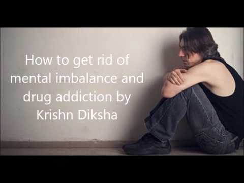 Cure Mental Imbalance and Drug Addiction By Krishn Diksha