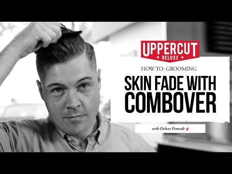 How To Style a Skin Fade with Combover | Uppercut Deluxe | Deluxe Pomade