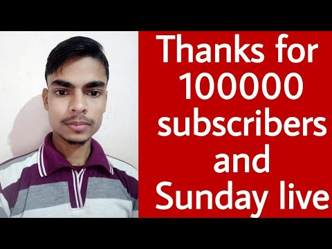 Thanks for 100000 subscribers and Sunday live