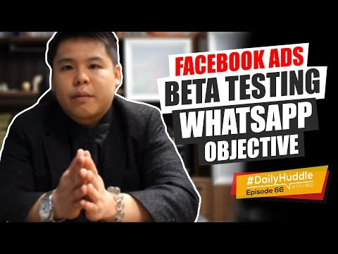 Daily Huddle - Ep 66 | Facebook Ads Beta Testing Whatsapp Objective