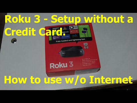 Roku 3 - Setup without a credit card and use without the Internet.