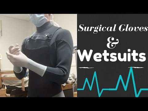 Wetsuit and Surgical Gloves!