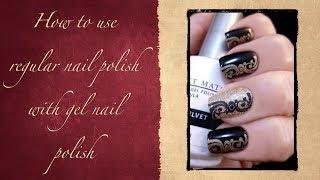 Tips and Tricks: how to use regular nail polish with gel nail polish