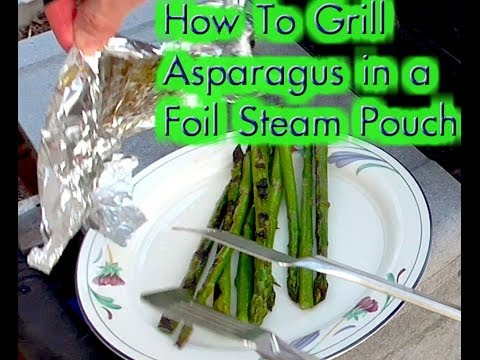 Cook Asparagus on the Grill using a Foil Steam Pouch Packet