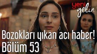 Download Yeni Gelin 53. Bölüm (Sezon Finali) - Bozoklar'ı Yıkan Acı Haber! Video