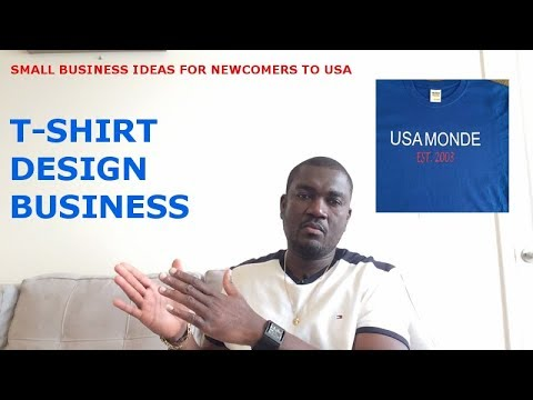 SMALL BUSINESS IDEAS FOR NEWCOMERS TO USA (T-SHIRT DESIGN BUSINESS OVERVIEW)