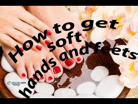 Home Remedies / How to get soft hands and feet /Top tips to get hand and feet soft