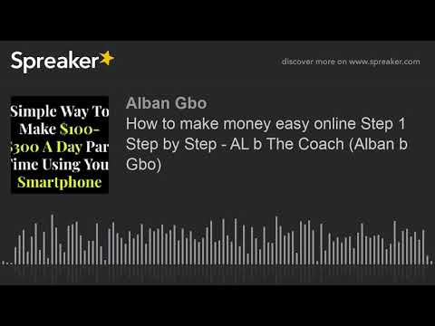 How to make money easy online Step 1 Step by Step - AL b The Coach (Alban b Gbo)