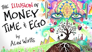 The Illusion of MONEY, TIME \u0026 EGO - Alan Watts