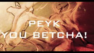Peyk - You Betcha