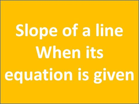 How to Find Slope of a Line When its Equation is Given